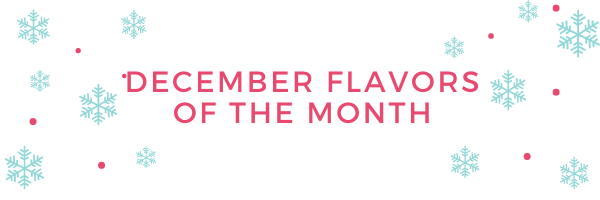 December Flavor of the month