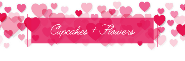 Cupcakes and Flower. What better combo this Valentine's?