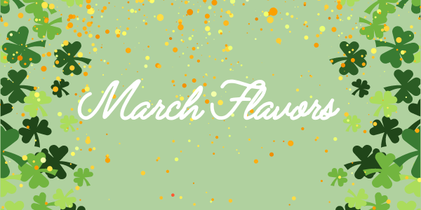 March Monthly Flavors